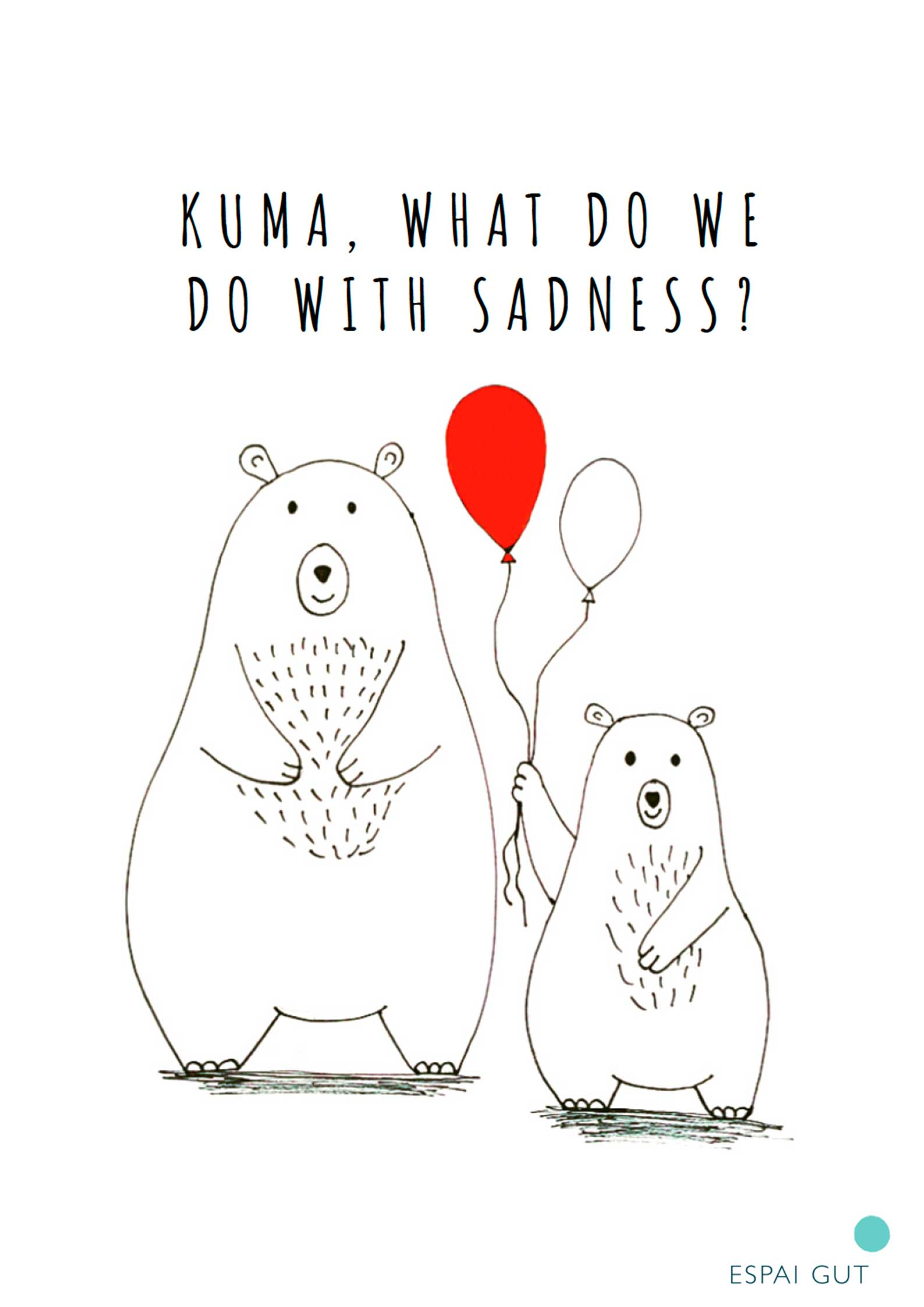 Kuma, what do we do with sadness?